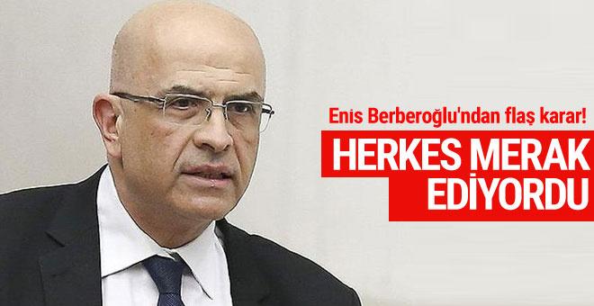 Enis Berberoğlu'ndan flaş karar! Herkes merak ediyordu
