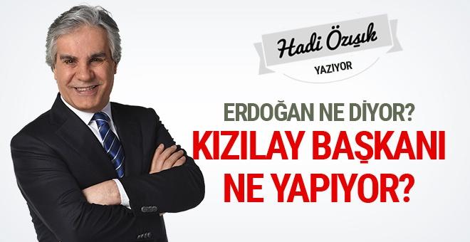 Hadi Özışık yazdı: Erdoğan ne diyor, Kızılay Başkanı ne yapıyor?