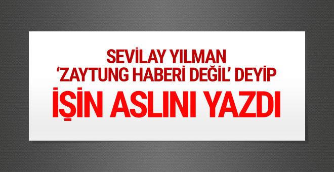 Sevilay Yılman 'Zaytung haberi değil' deyip işin aslını yazdı