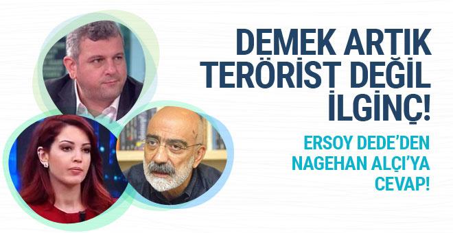 Ersoy Dede'den Nagehan Alçı'ya: Ahmet Altan demek artık terörist değilmiş!