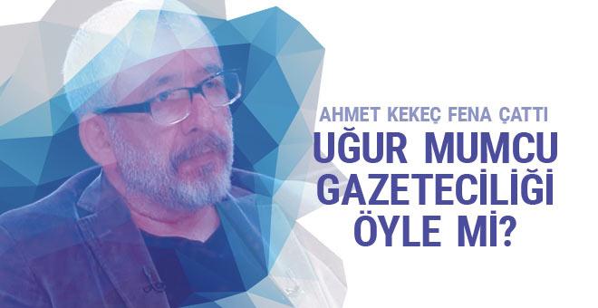 Ahmet Kekeç fena çattı: Uğur Mumcu gazeteciliği, öyle mi?