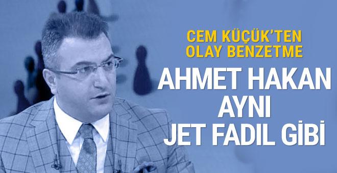 Cem Küçük'ten Ahmet Hakan'a olay benzetme: Jet Fadıl gibi...