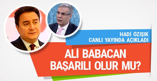 Ali Babacan başarılı olur mu? Hadi Özışık açıkladı