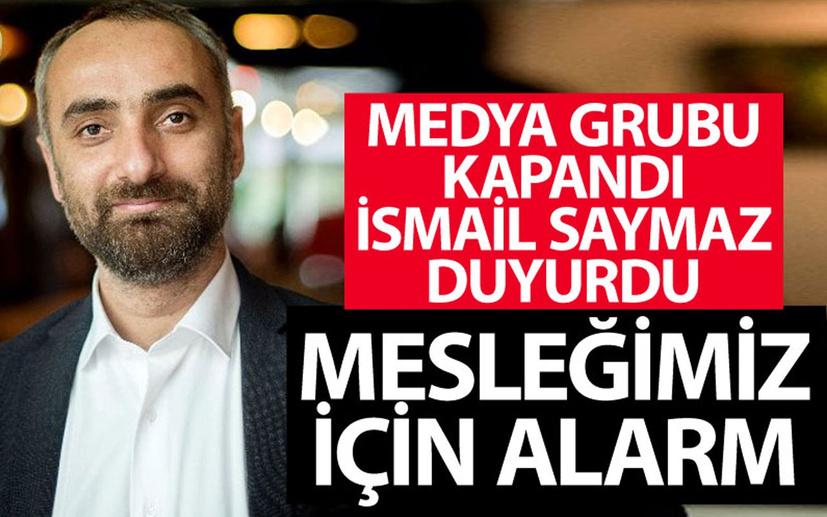 Medya grubu kapandı İsmail Saymaz duyurdu: Mesleğimiz için alarm...