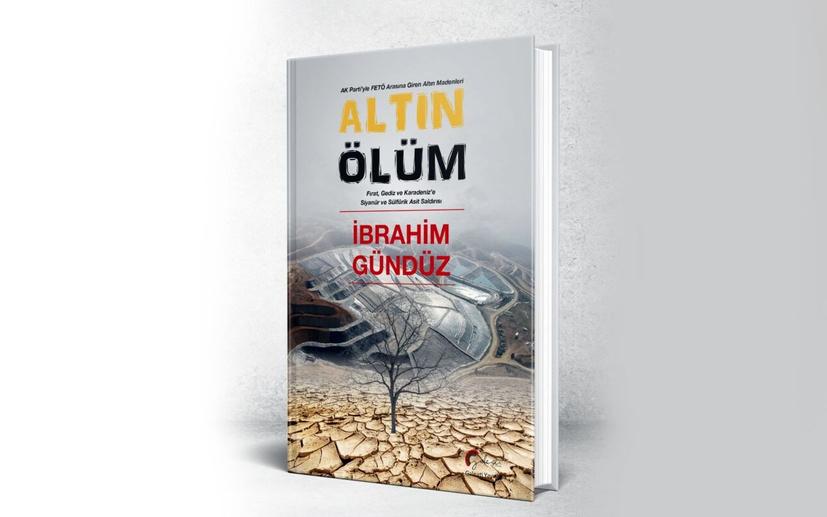 Gazeteci İbrahim Gündüz yeni kitabını çıkardı: Altın Ölüm