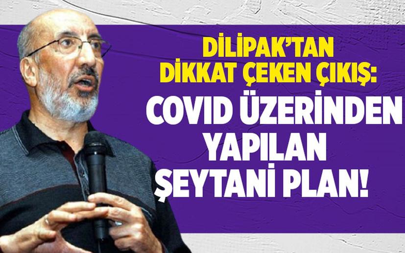 Abdurrahman Dilipak yazdı: Covid üzerinden yapılan şeytani plan!