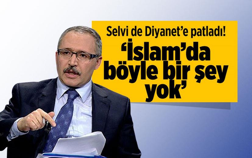 Abdülkadir Selvi de Diyanet'e patladı: İslam'da böyle bir şey yok