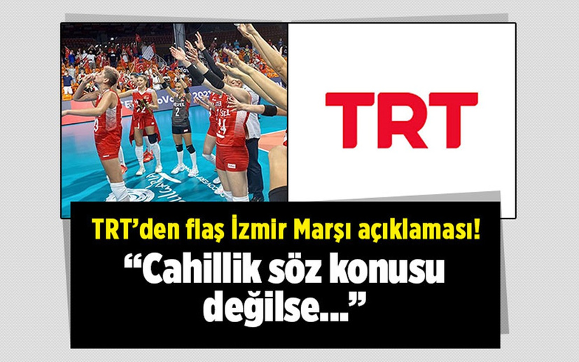 """TRT'den flaş İzmir Marşı açıklaması! """"Cahillik söz konusu değilse..."""""""