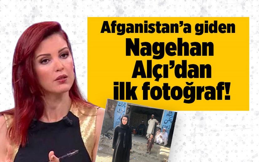 Afganistan'a giden Nagehan Alçı'dan ilk fotoğraf geldi!