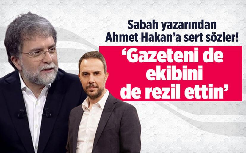 Sabah yazarından Ahmet Hakan'a sert sözler! 'Gazeteni de ekibini de rezil ettin'