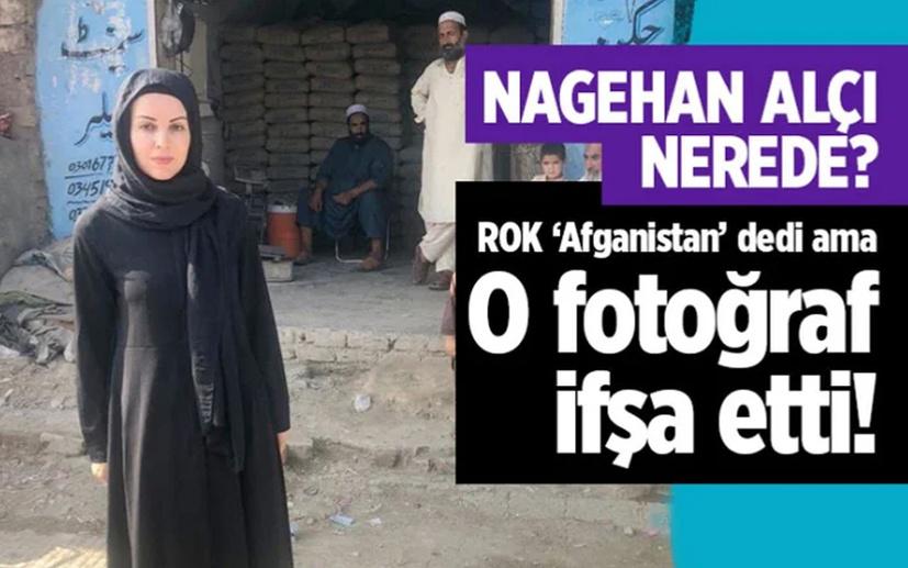 Nagehan Alçı nerede? ROK 'Afganistan'da' diye paylaştı Pakistan çıktı
