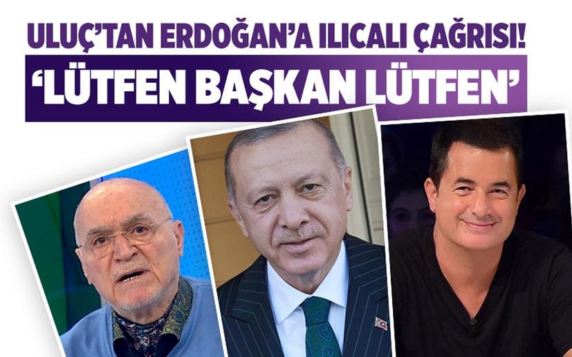 Hıncal Uluç'tan Erdoğan'a Acun Ilıcalı çağrısı! 'Lütfen Başkan!'