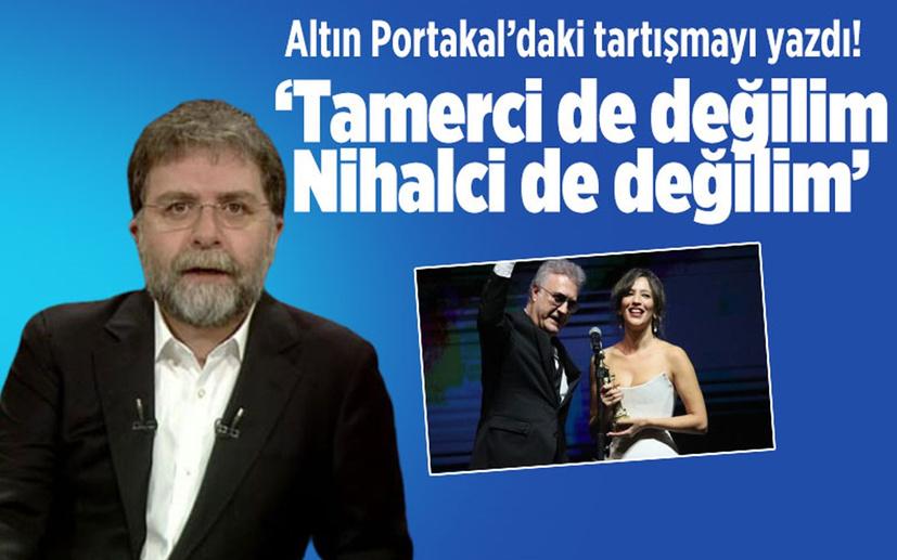 Ahmet Hakan Altın Portakal'daki tartışmayı yazdı! 'Tamerci de değilim Nihalci de değilim'