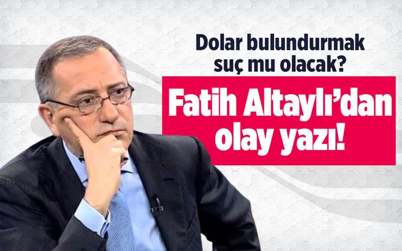 Döviz bulundurmak suç mu olacak? Fatih Altaylı'dan olay yazı