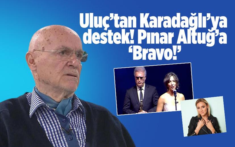 Hıncal Uluç Tamer Karadağlı'ya destek çıkan Pınar Altuğ'a, 'Bravo Pınar!' dedi