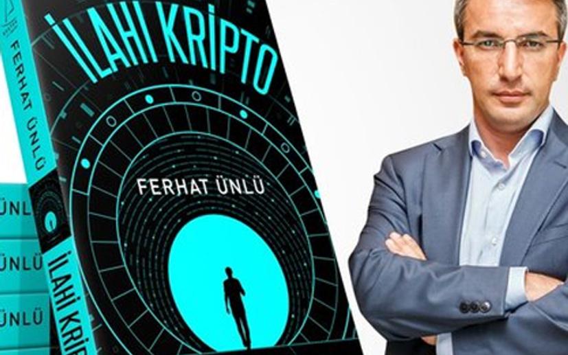 Ferhat Ünlü 'Üst aklın romanı' İlahi Kripto'yu yazdı